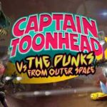 Captain ToonHead vs the Punks from Outer Space Full Game + CPY Crack PC Download Torrent
